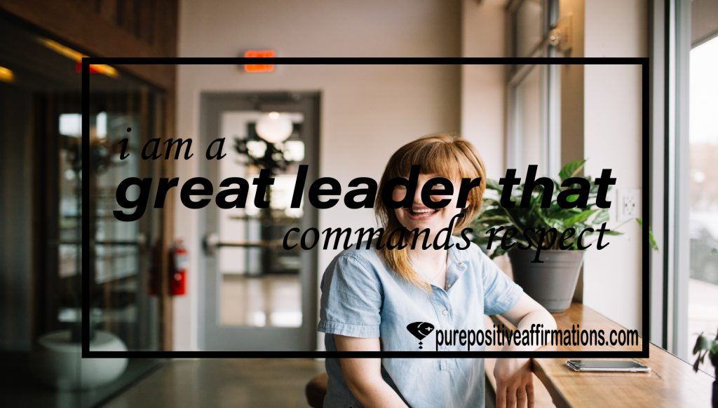 I am a great leader that commands respect
