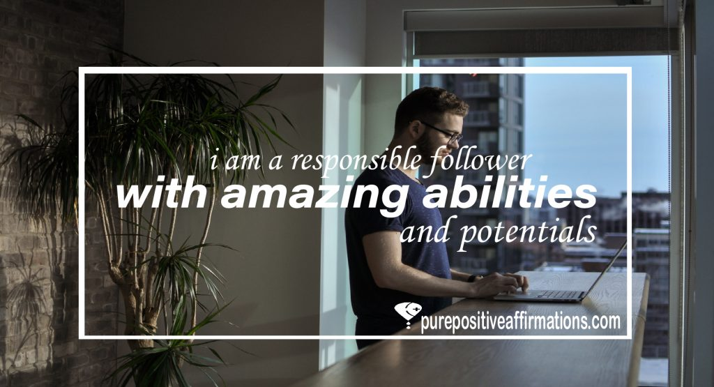 I am a responsible follower with amazing abilities and potentials