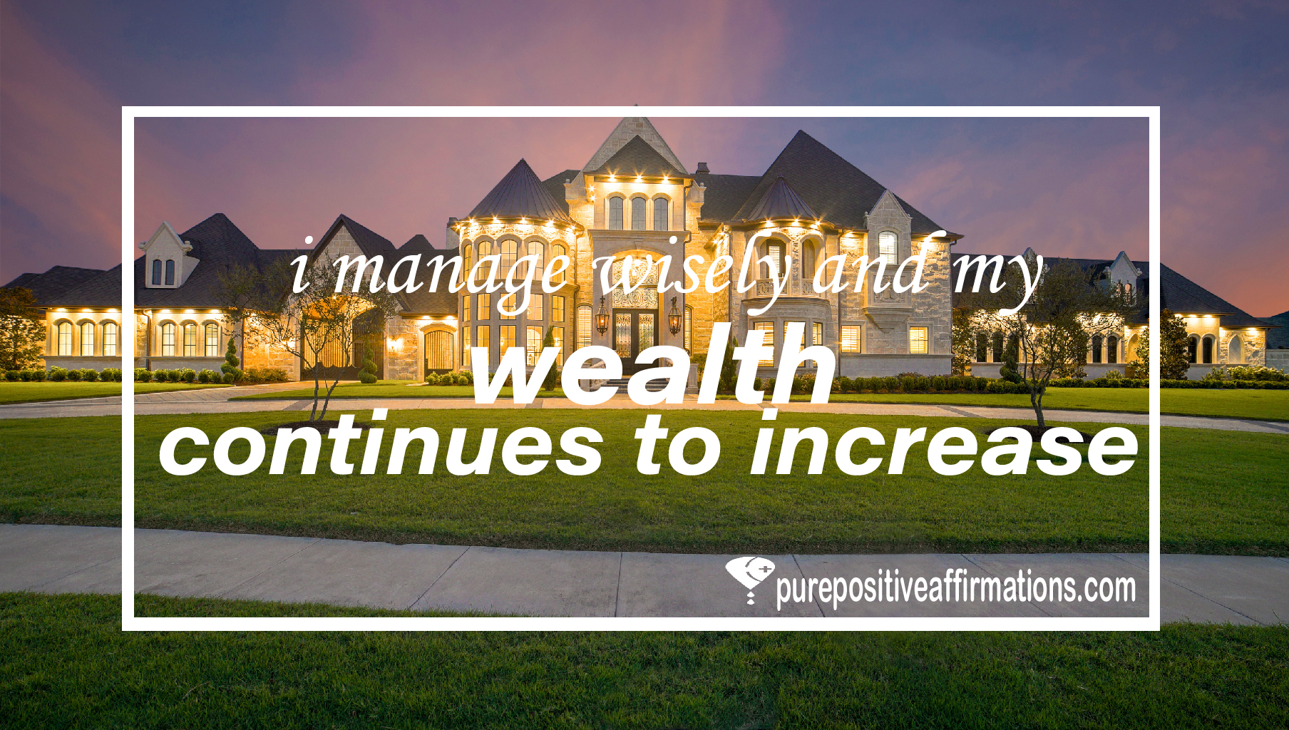 I manage wisely and my wealth continues to increase