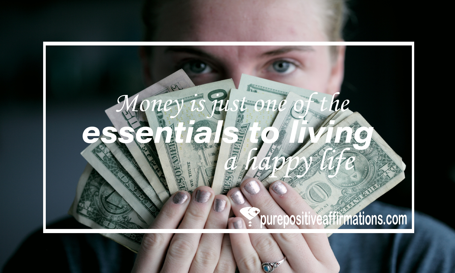 Money is just one of the essentials to living a happy life