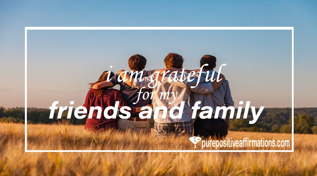 i am grateful for my friends and family